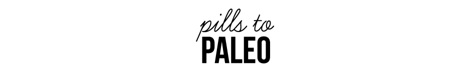 Pills to Paleo