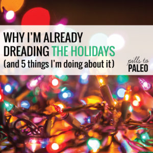 Why I'm Already Dreading the Holidays (and 5 Things I'm Doing About It)