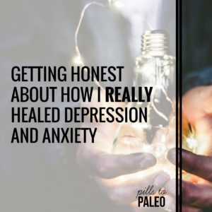 Getting Honest About How I Really Healed Depression and Anxiety